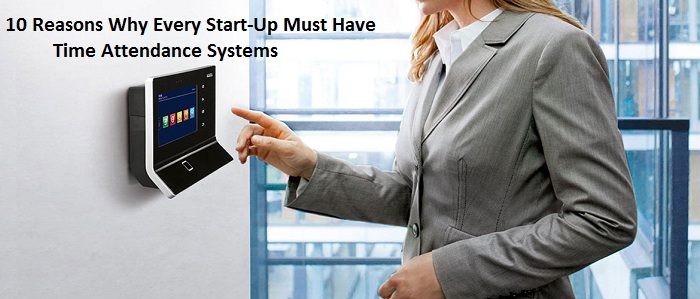 10 Reasons Why Time Attendance Systems Are a Must Have for