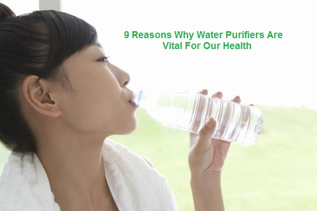 9 Reasons Why Water Purifiers Are Vital For Our Health