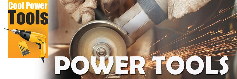 5 Most Popular Power Tools That Any Worker Must Have