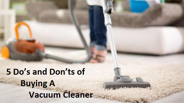 5 Do's and Don'ts of Buying a Vacuum Cleaner