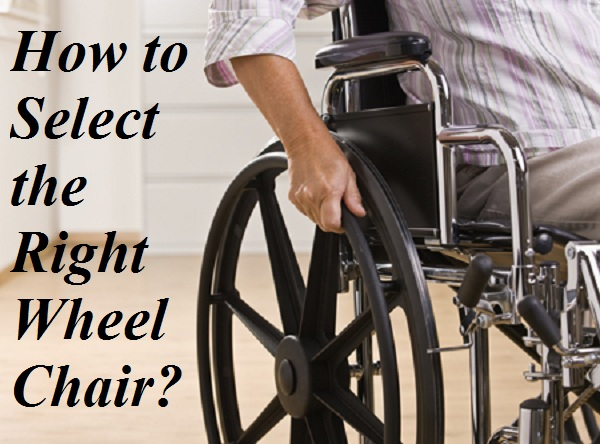 How to Select the Right Wheel Chair