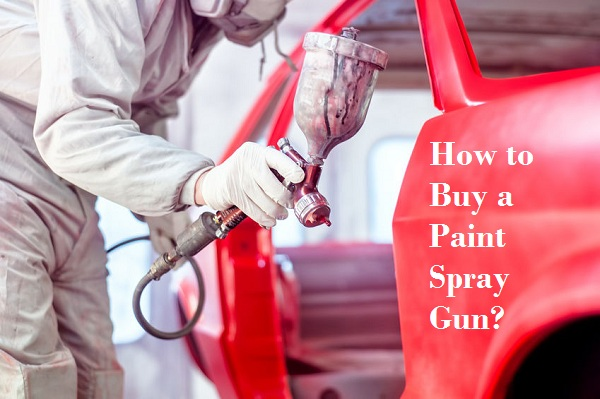 Buying Guide: How to Buy a Paint Spray Gun?