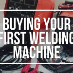 How to Choose a Perfect Welding Machine- Free Tips