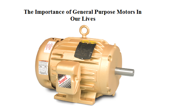 Importance of General Purpose Motors in Our Lives