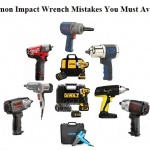 Most Common Mistakes You Must Avoid While Using Impact Wrench