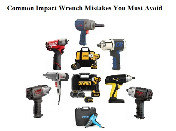 Impact Wrench Mistakes You Must Avoid