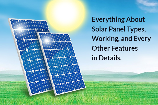 Everything About Solar Panel- Types, Working, and Every Other Features