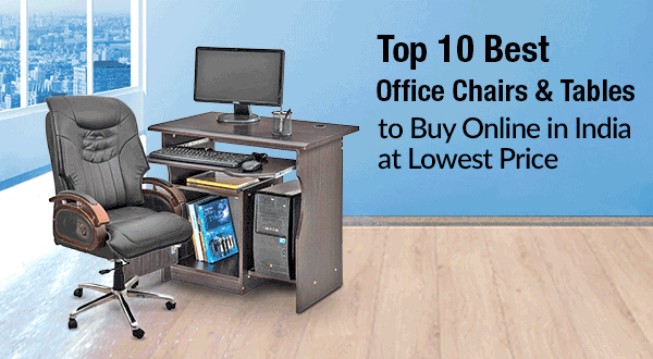 Top 10 Best Office Chairs and Tables to Buy Online in India