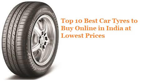 Top 10 Best Car Tyres to Buy Online in India at Lowest Prices