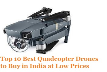 Top 10 Best Quadcopter Drones to Buy Online in India at Low Prices