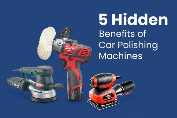 5 Hidden Benefits of Car Polishing Machines