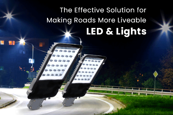LED Street Light – The Effective Solution for Making Roads More Liveable